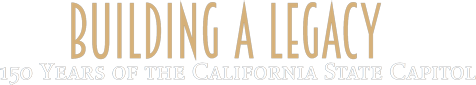 Building a Legacy – 150 Years of the California State Capitol Logo